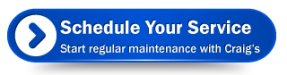 Schedule your service, start regular maintenance with Craig's